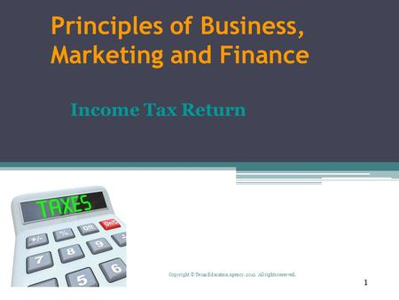 Principles of Business, Marketing and Finance Income Tax Return 1 Copyright © Texas Education Agency, 2012. All rights reserved.