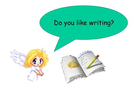 Do you like writing?. Who am I? Can you guess it out?