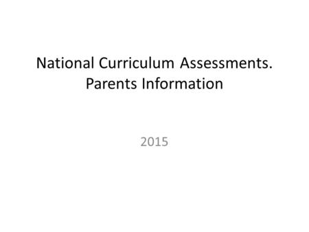 National Curriculum Assessments. Parents Information 2015.