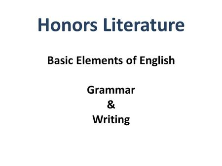 Basic Elements of English Grammar & Writing Honors Literature.