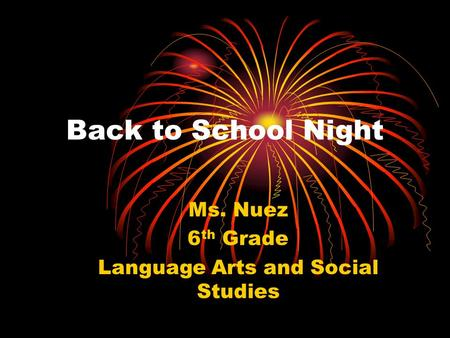 Back to School Night Ms. Nuez 6 th Grade Language Arts and Social Studies.