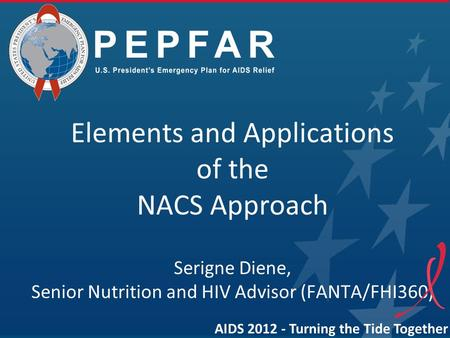 Elements and Applications of the NACS Approach Serigne Diene, Senior Nutrition and HIV Advisor (FANTA/FHI360) AIDS 2012 - Turning the Tide Together.