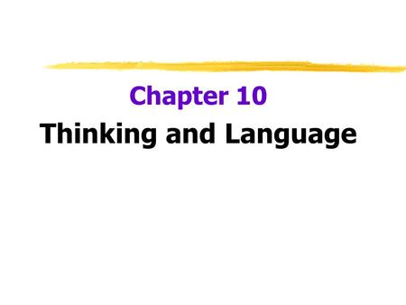 Chapter 10 Thinking and Language.