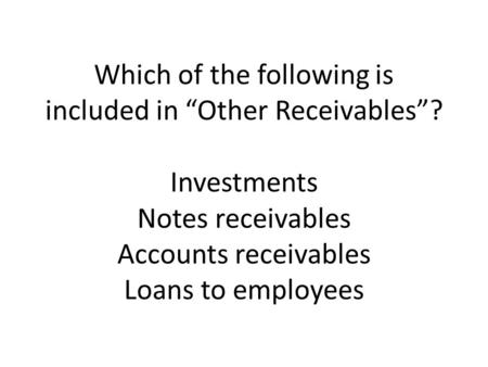 "Which of the following is included in ""Other Receivables"""