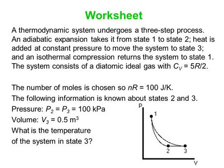 <strong>Worksheet</strong> A thermodynamic system undergoes a three-step process. An adiabatic expansion takes it from state 1 to state 2; heat is added at constant pressure.