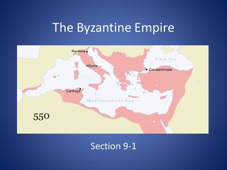 The Byzantine Empire Section 9-1.