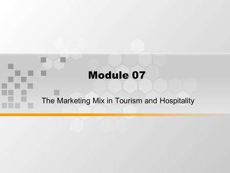 Module 07 The Marketing Mix in Tourism and Hospitality.