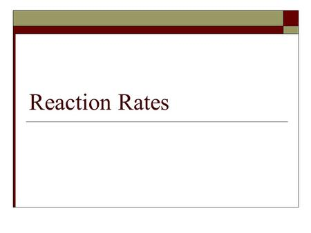 Reaction Rates Collision Theory  In order for reactions to occur, particles must collide  If collisions are too gentle, no reaction occurs  If collisions.