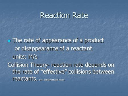 Reaction Rate The rate of appearance of a product The rate of appearance of a product or disappearance of a reactant or disappearance of a reactant units: