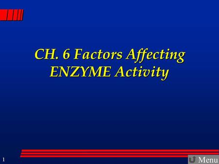 Menu 1 CH. 6 Factors Affecting ENZYME Activity. Menu 2 Catabolic and Anabolic Reactions  The energy-producing reactions within cells generally involve.