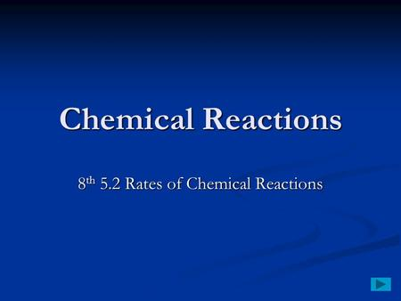 Chemical Reactions 8 th 5.2 Rates of Chemical Reactions.