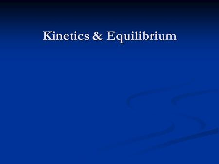 Kinetics & Equilibrium. Chemical Kinetics The area of chemistry that is concerned with reaction rates and reaction mechanisms is called chemical kinetics.