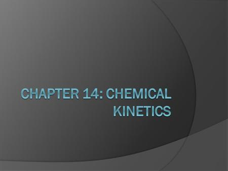 Chemical Kinetics  The area of chemistry that is concerned with the speeds, or rates, of reactions is called chemical kinetics.  Our goal in this chapter.