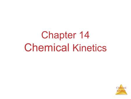 Chemical Kinetics Chapter 14 Chemical Kinetics. Chemical Kinetics Studies the rate at which a chemical process occurs. Besides information about the speed.