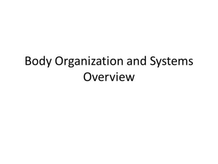 Body Organization and Systems Overview. Cells Cells make up all living things. There are different types in your body, and they are the basic units of.
