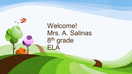 Welcome! Mrs. A. Salinas 8 th grade ELA. RULES 1. Respect others. Be kind. 2. Listen. Turn voices off when teacher raises hand for quiet signal. Never.