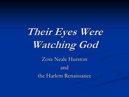Their Eyes Were Watching God Zora Neale Hurston and the Harlem Renaissance.