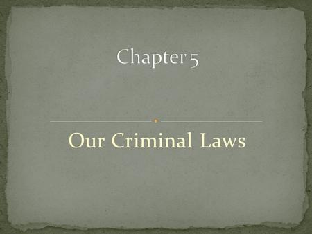 Our Criminal Laws. A punishable offense against society Society (through police & prosecutors) attempts to identify, arrest, prosecute, and punish the.