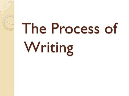 The Process of Writing. Pre-writing Involves strategies, techniques, and procedures for generating ideas ◦ Free writing ◦ Journal keeping ◦ Note taking.
