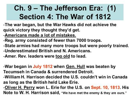 Ch. 9 – The Jefferson Era: (1) Section 4: The War of 1812 -The war began, but the War Hawks did not achieve the quick victory they thought they'd get.