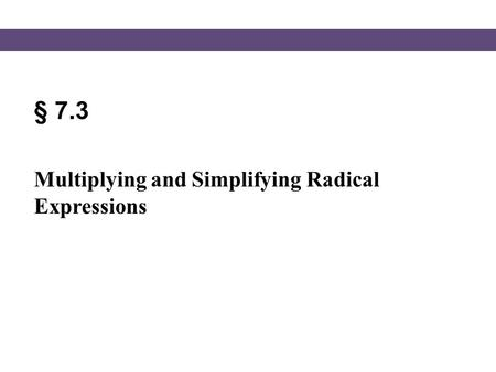 § 7.3 Multiplying and Simplifying Radical Expressions.