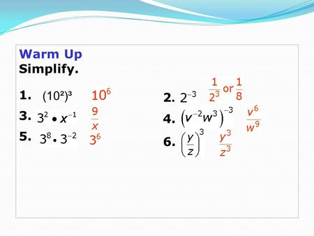 Warm Up Simplify. 1. 3. 5. (10²)³ 2. 4. 6..