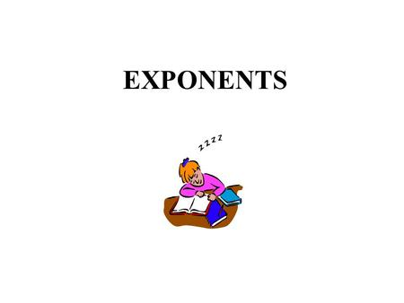 EXPONENTS. EXPONENTIAL NOTATION X IS THE BASE 2 IS THE EXPONENT OR POWER.