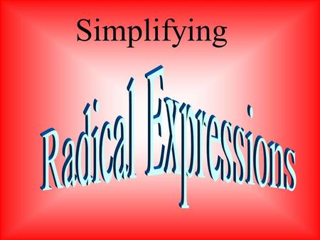 Simplifying When simplifying a radical expression, find the factors that are to the nth powers of the radicand and then use the Product Property of Radicals.
