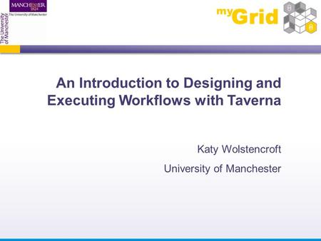 An Introduction to Designing and Executing Workflows with Taverna Katy Wolstencroft University of Manchester.