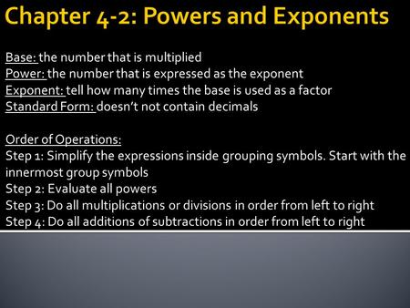 Base: the number that is multiplied Power: the number that is expressed as the exponent Exponent: tell how many times the base is used as a factor Standard.