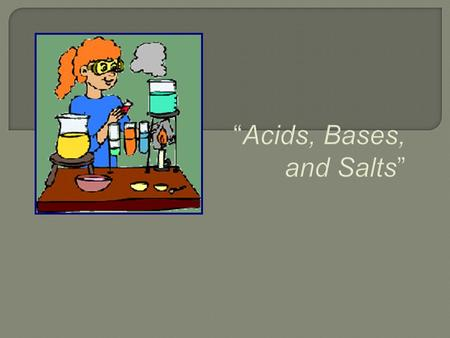  OBJECTIVES: Define the properties of <strong>acids</strong> and <strong>bases</strong>.