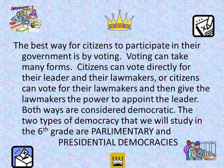 The best way for citizens to participate in their government is by voting. Voting can take many forms. Citizens can vote directly for their leader and.