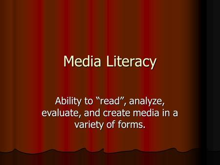 "Media Literacy Ability to ""read"", analyze, evaluate, and create media in a variety of forms."