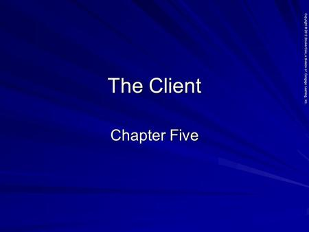 Copyright © 2012 Brooks/Cole, a division of Cengage Learning, Inc. The Client Chapter Five.