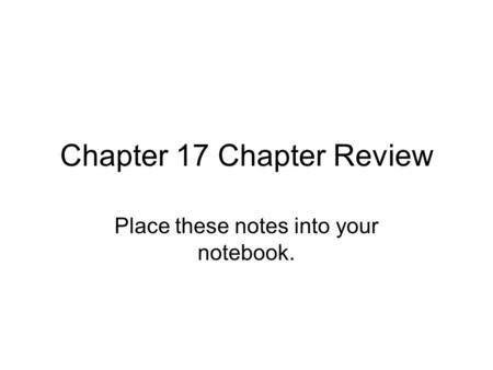 Chapter 17 Chapter Review Place these notes into your notebook.