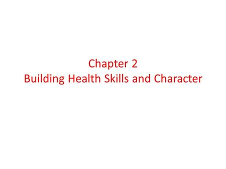 Chapter 2 Building Health Skills and Character