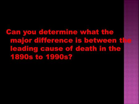 Can you determine what the major difference is between the leading cause of death in the 1890s to 1990s?