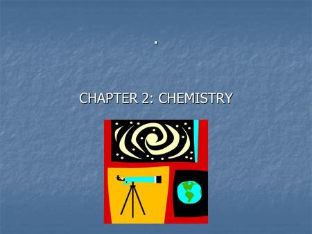 . CHAPTER 2: CHEMISTRY.