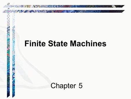 Finite State Machines Chapter 5. Languages and Machines.