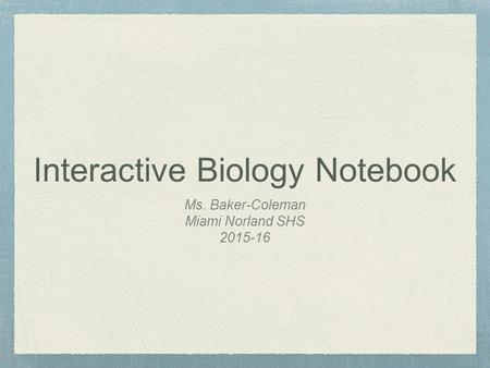 Interactive Biology Notebook Ms. Baker-Coleman Miami Norland SHS 2015-16.