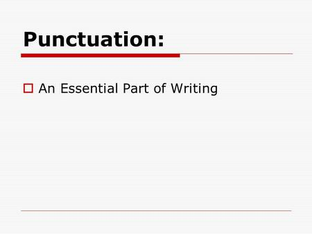 Punctuation:  An Essential Part of Writing. The Semicolon  Use between closely related independent clauses not joined with a coordinating conjunction.