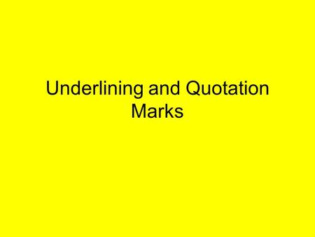 Underlining and Quotation Marks. Underlining (Italics) Rule Underline (italicize) titles of books, plays, periodicals, films, television programs, works.