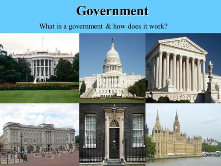 Government What is a government & how does it work?