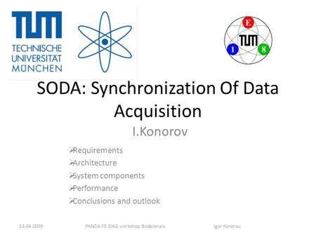 SODA: Synchronization Of Data Acquisition I.Konorov  Requirements  Architecture  System components  Performance  Conclusions and outlook PANDA FE-DAQ.