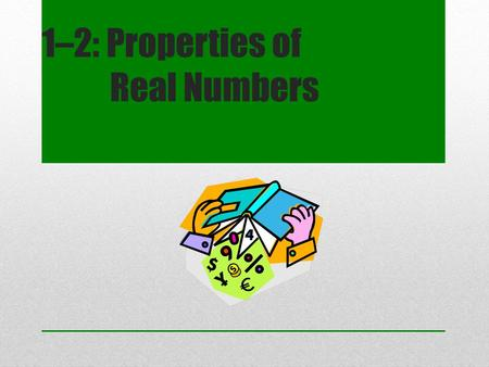 1–2: Properties of Real Numbers. Counting (Natural) Numbers {1, 2, 3, 4, 5, …}