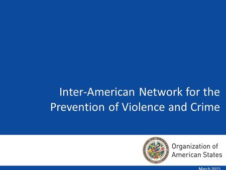 March 2015 Inter-American Network for the Prevention of Violence and Crime.