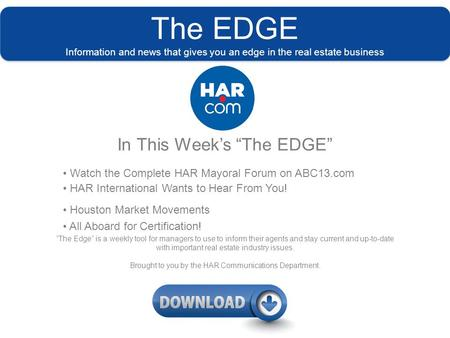 "The EDGE Information and news that gives you an edge in the real estate business In This Week's ""The EDGE"" Watch the Complete HAR Mayoral Forum on ABC13.com."