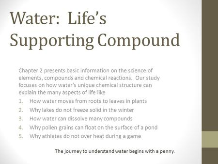 Water: Life's Supporting Compound Chapter 2 presents basic information on the science of elements, compounds and chemical reactions. Our study focuses.