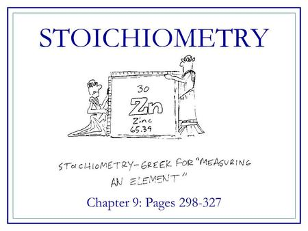 STOICHIOMETRY Chapter 9: Pages 298-327.