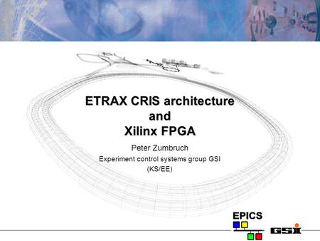 ETRAX CRIS architecture and Xilinx FPGA Peter Zumbruch Experiment control systems group GSI (KS/EE)
